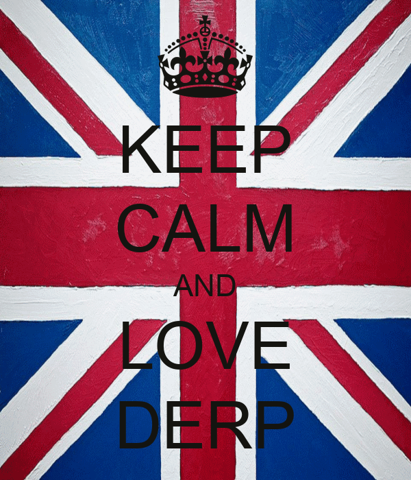 KEEP CALM AND LOVE DERP