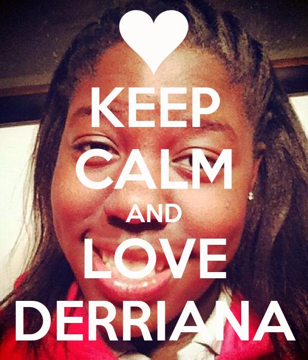 KEEP CALM AND LOVE DERRIANA
