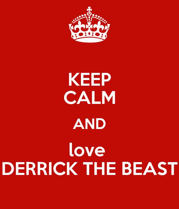 KEEP CALM AND love  DERRICK THE BEAST