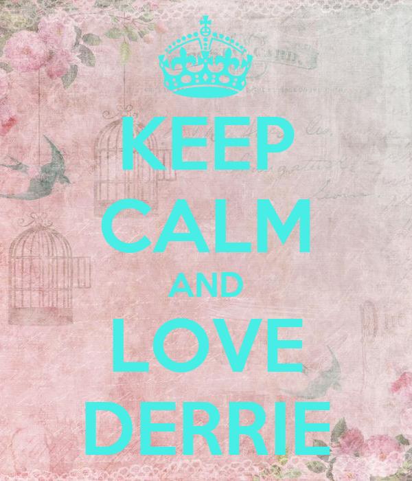 KEEP CALM AND LOVE DERRIE