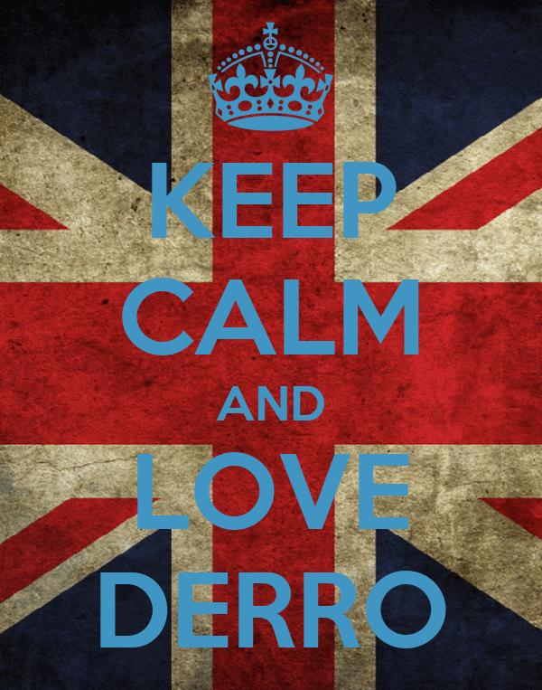 KEEP CALM AND LOVE DERRO