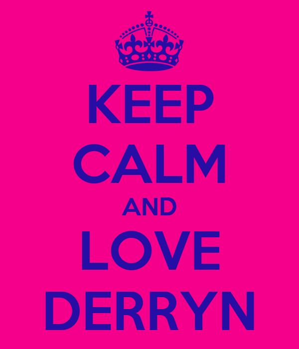 KEEP CALM AND LOVE DERRYN