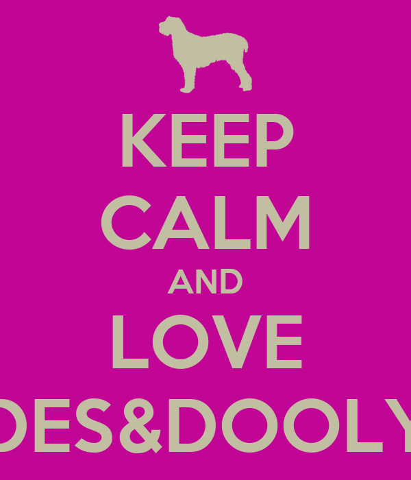 KEEP CALM AND LOVE DES&DOOLY