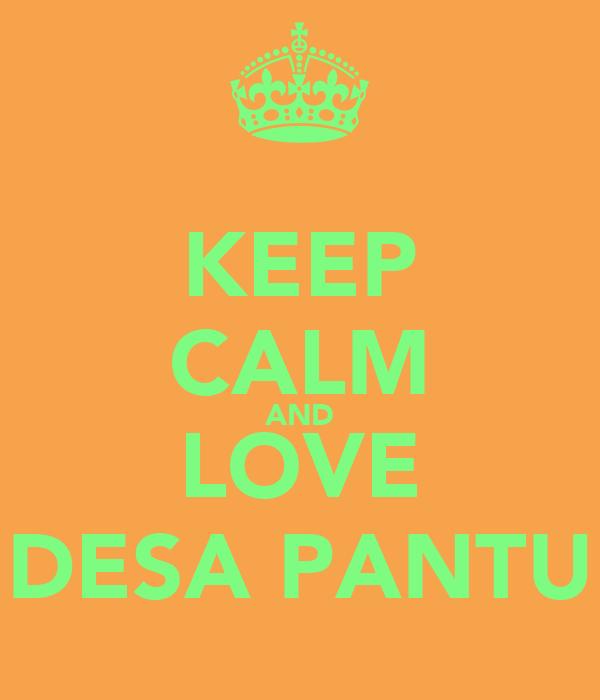 KEEP CALM AND LOVE DESA PANTU