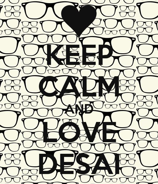 KEEP CALM AND LOVE DESAI