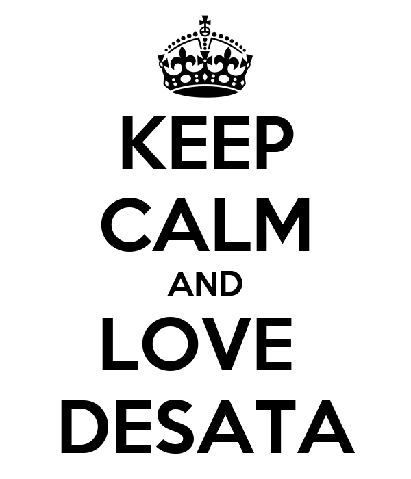 KEEP CALM AND LOVE  DESATA
