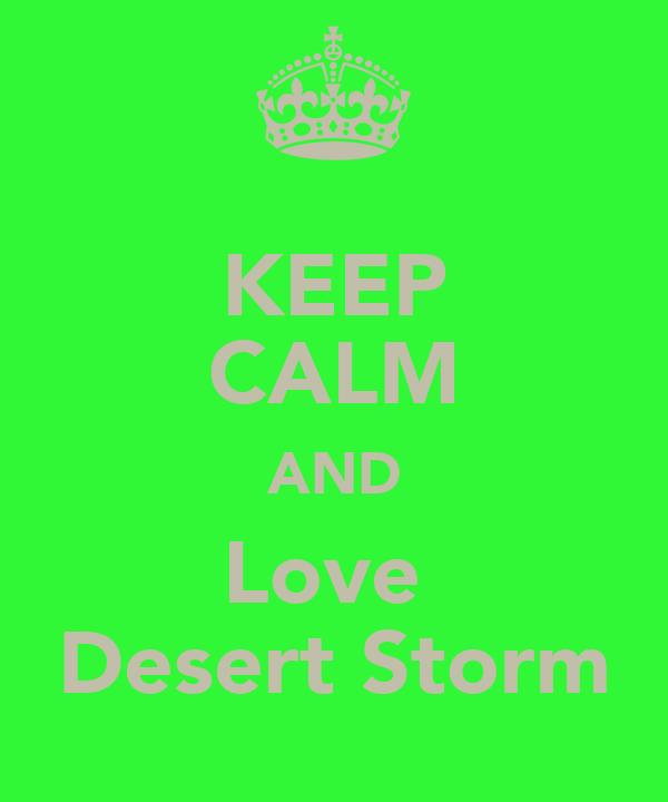 KEEP CALM AND Love  Desert Storm