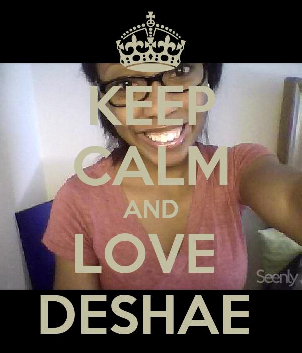 KEEP CALM AND LOVE  DESHAE
