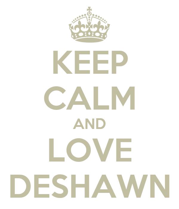 KEEP CALM AND LOVE DESHAWN