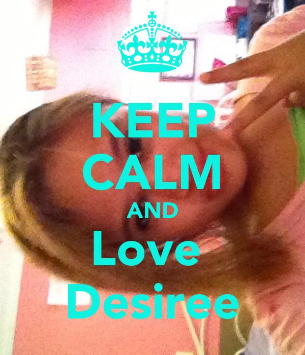 KEEP CALM AND Love  Desiree