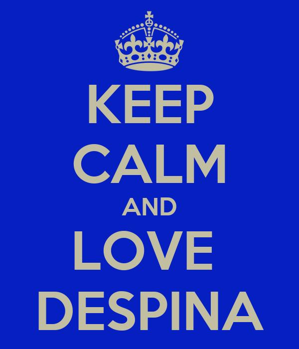 KEEP CALM AND LOVE  DESPINA