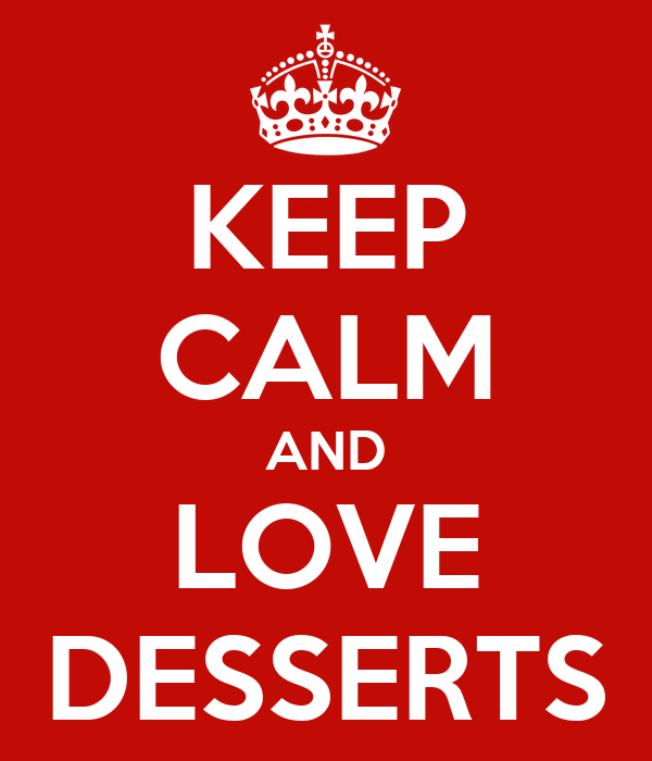 KEEP CALM AND LOVE DESSERTS