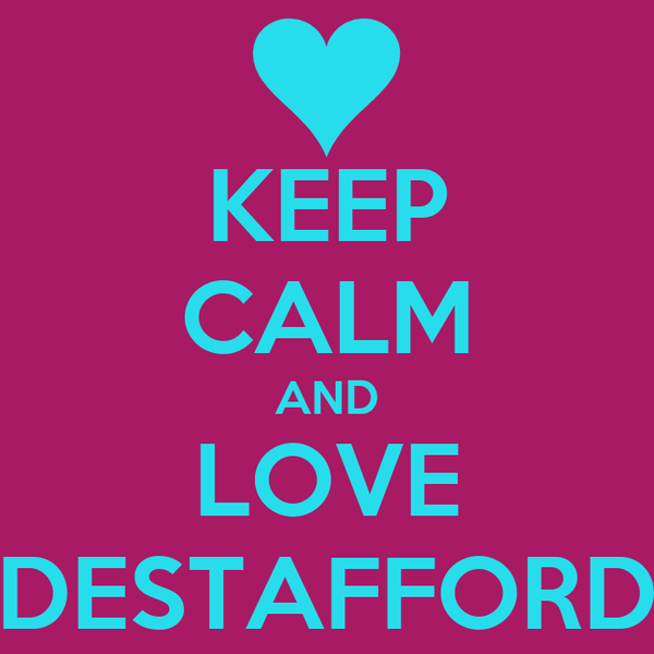 KEEP CALM AND LOVE DESTAFFORD