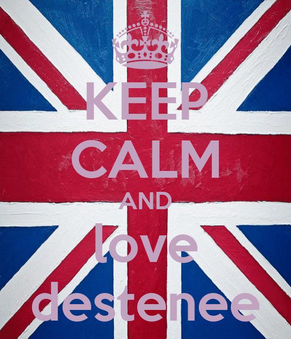 KEEP CALM AND love destenee
