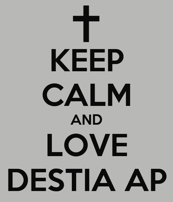 KEEP CALM AND LOVE DESTIA AP