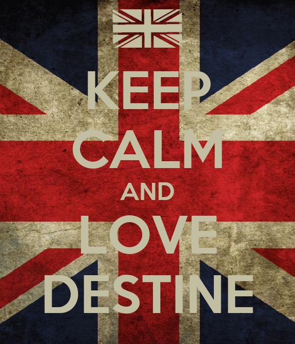 KEEP CALM AND LOVE DESTINE