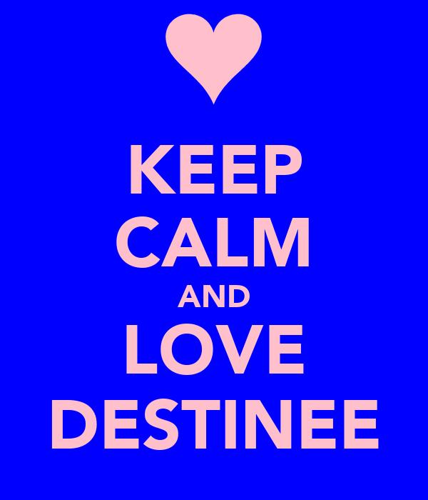 KEEP CALM AND LOVE DESTINEE