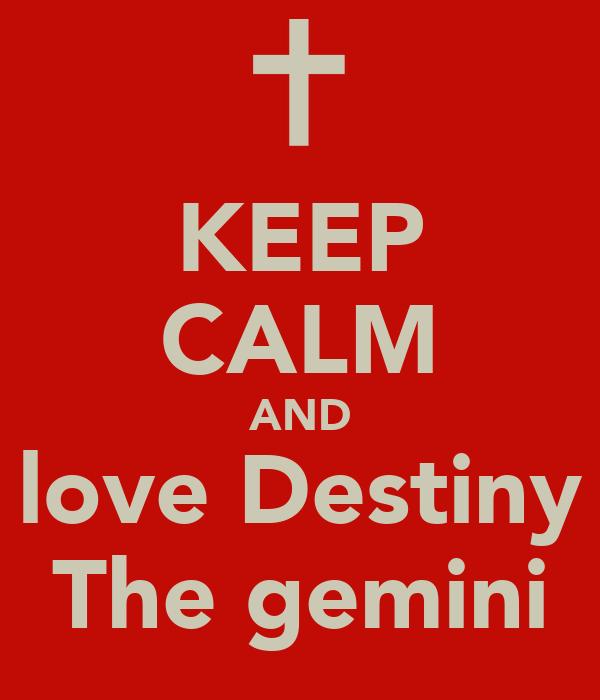KEEP CALM AND love Destiny The gemini