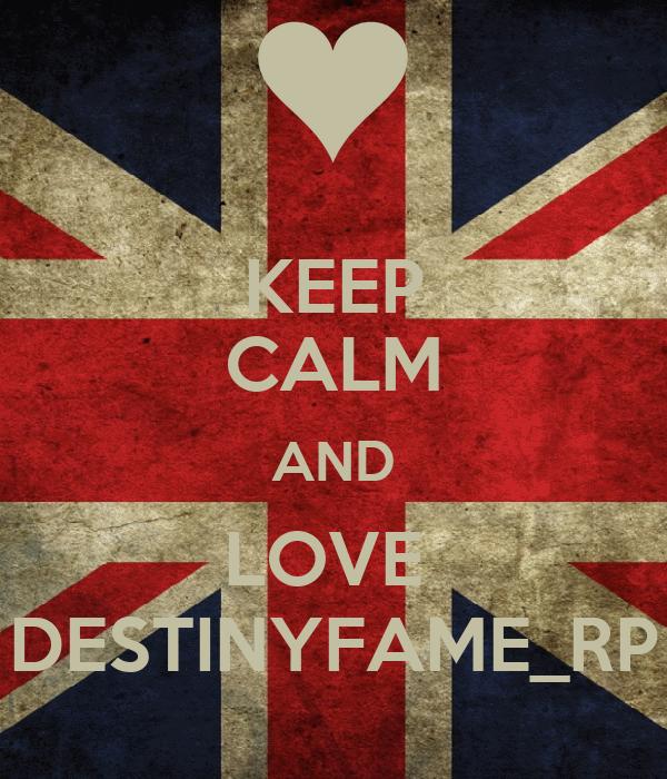KEEP CALM AND LOVE  DESTINYFAME_RP
