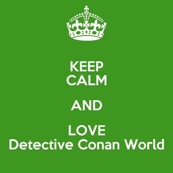 KEEP CALM AND LOVE Detective Conan World