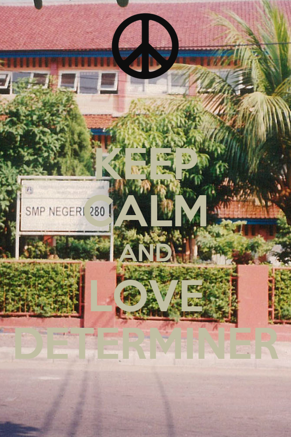 KEEP CALM AND LOVE DETERMINER