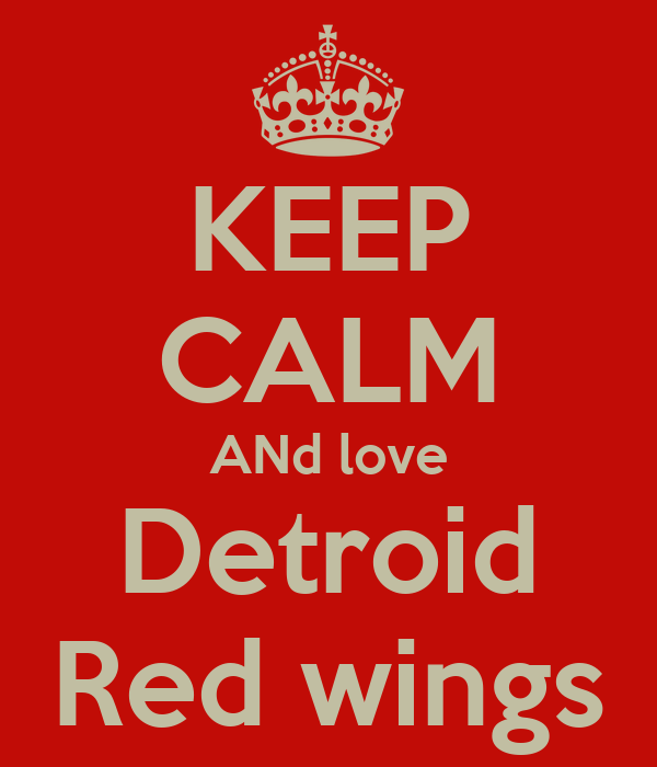 KEEP CALM ANd love Detroid Red wings