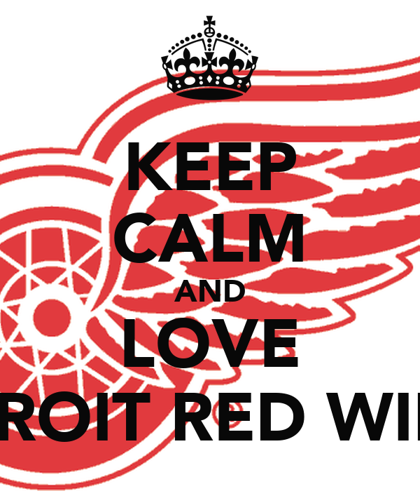 KEEP CALM AND LOVE DETROIT RED WINGS