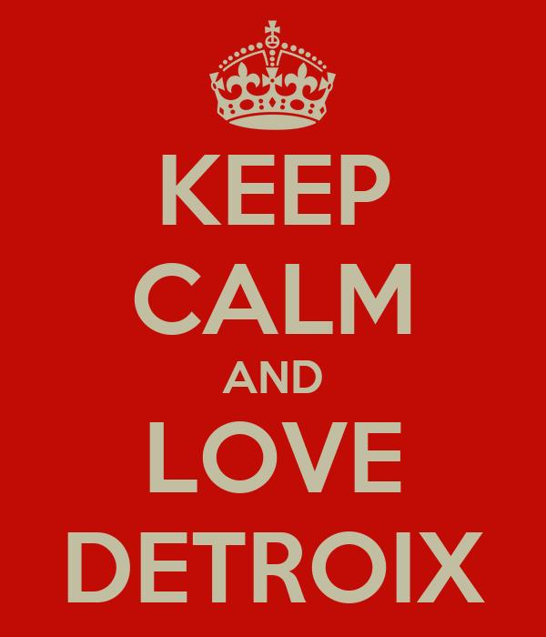 KEEP CALM AND LOVE DETROIX