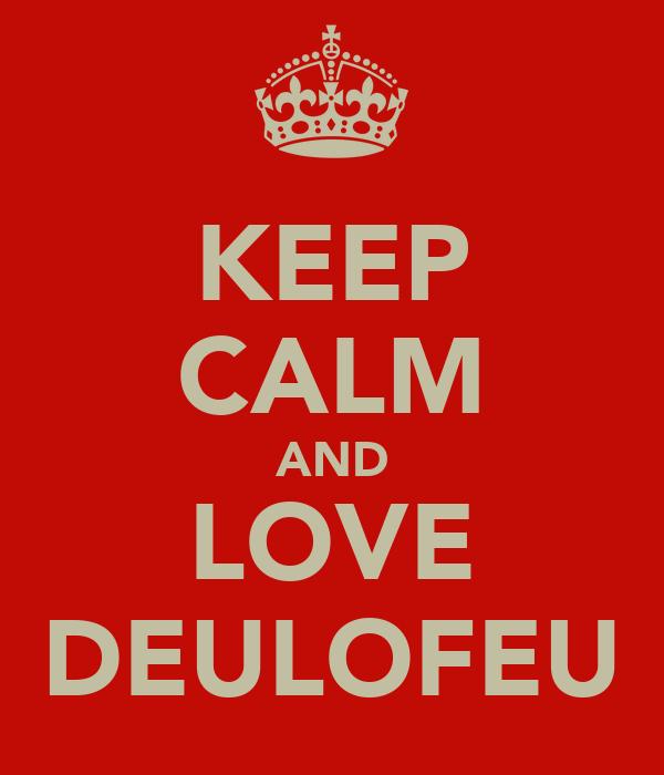 KEEP CALM AND LOVE DEULOFEU