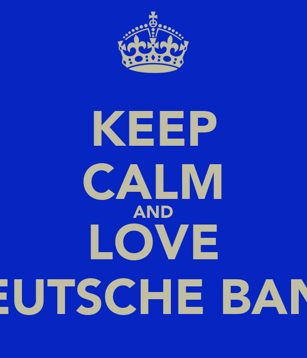 KEEP CALM AND LOVE DEUTSCHE BANK