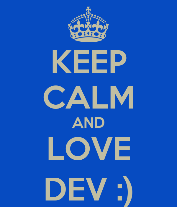 KEEP CALM AND LOVE DEV :)