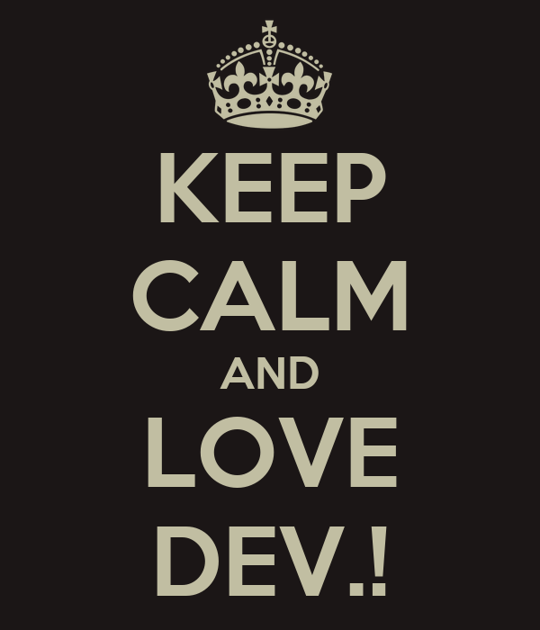 KEEP CALM AND LOVE DEV.!