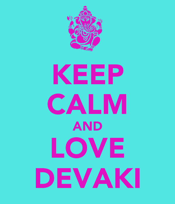 KEEP CALM AND LOVE DEVAKI