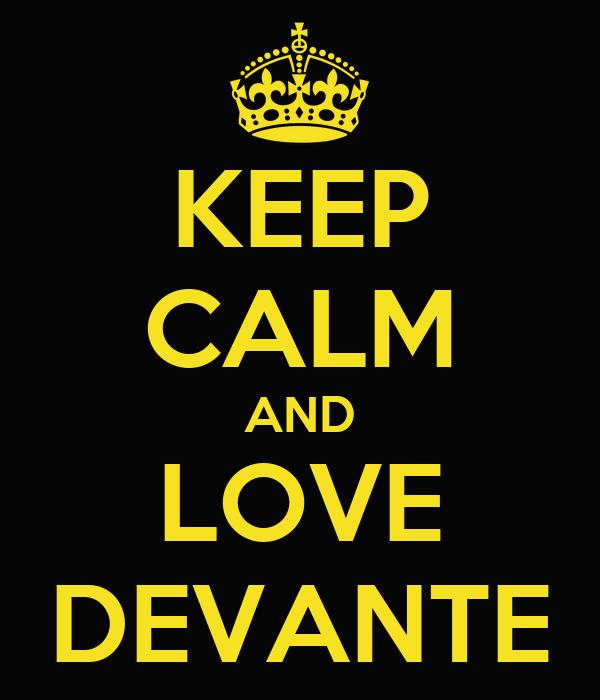 KEEP CALM AND LOVE DEVANTE