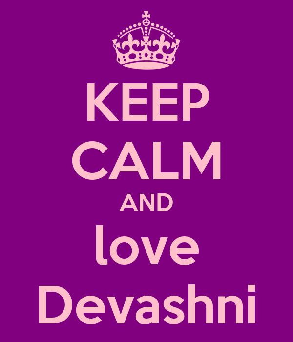 KEEP CALM AND love Devashni