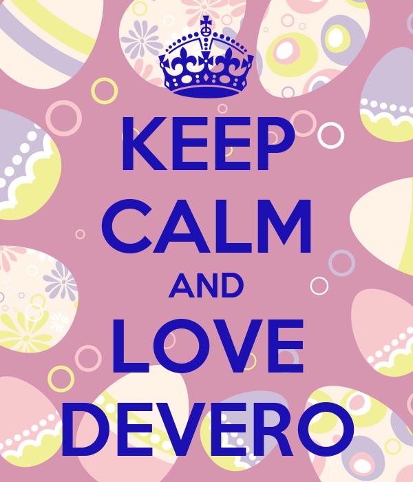 KEEP CALM AND LOVE DEVERO
