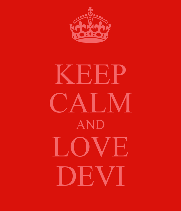 KEEP CALM AND LOVE DEVI