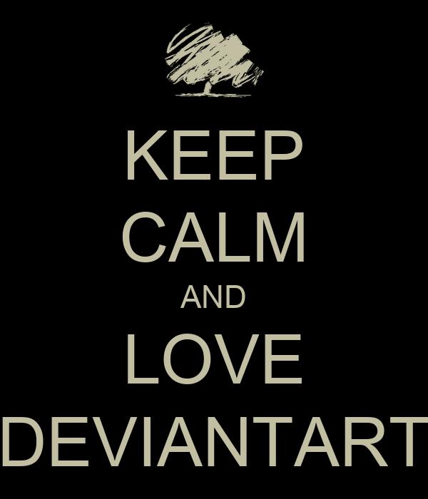 KEEP CALM AND LOVE DEVIANTART