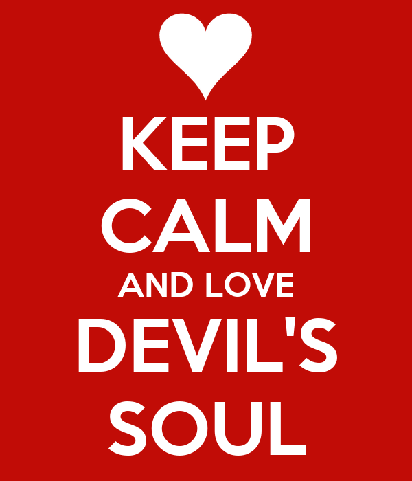 KEEP CALM AND LOVE DEVIL'S SOUL