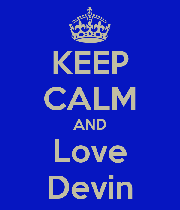 KEEP CALM AND Love Devin