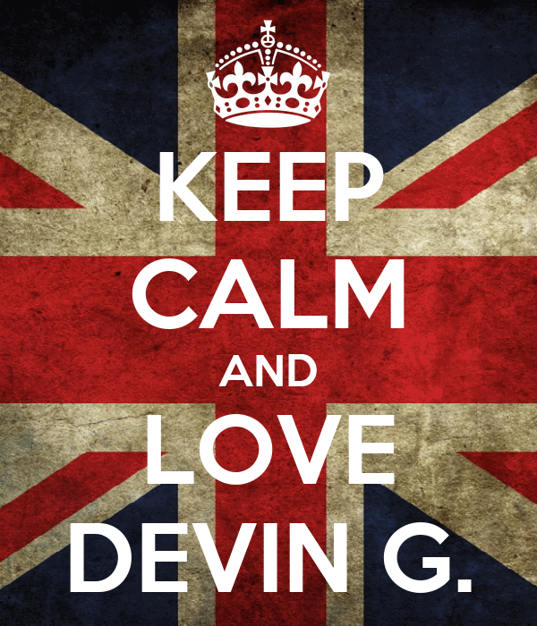 KEEP CALM AND LOVE DEVIN G.