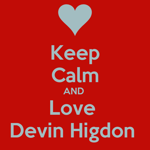 Keep Calm AND  Love  Devin Higdon
