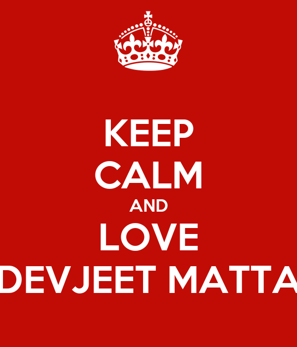 KEEP CALM AND LOVE DEVJEET MATTA