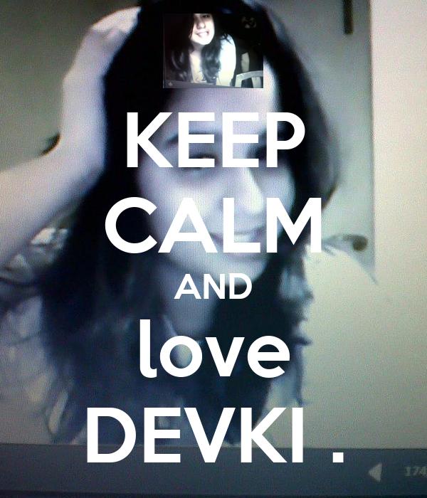 KEEP CALM AND love DEVKI .