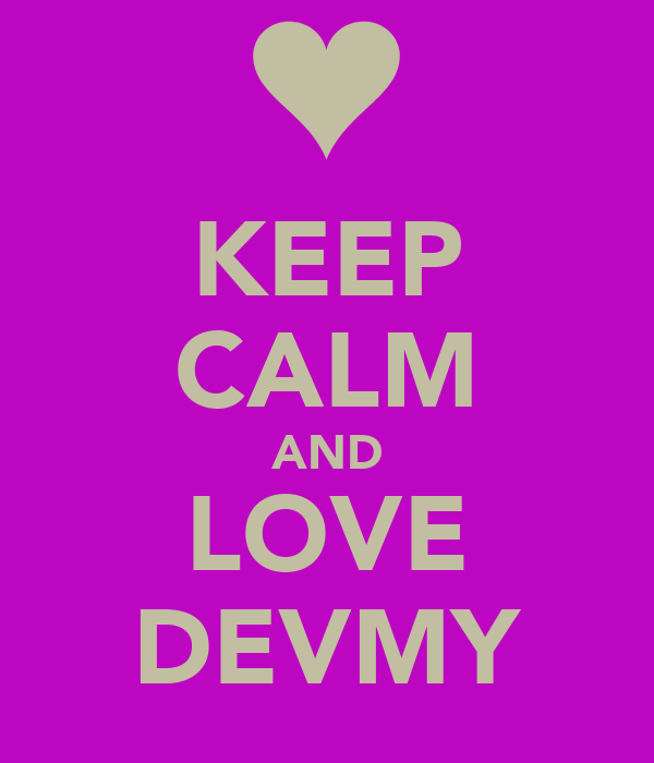 KEEP CALM AND LOVE DEVMY