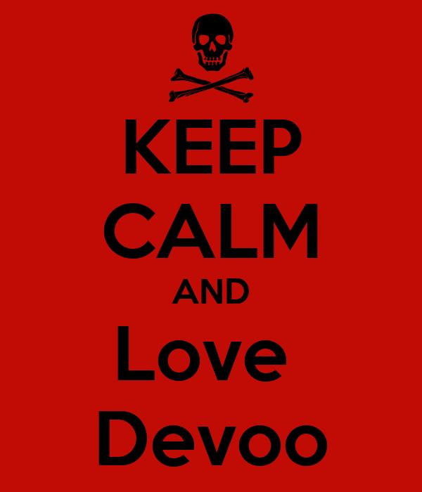 KEEP CALM AND Love  Devoo