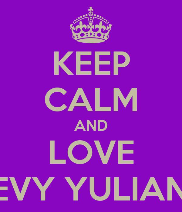 KEEP CALM AND LOVE DEVY YULIANTI