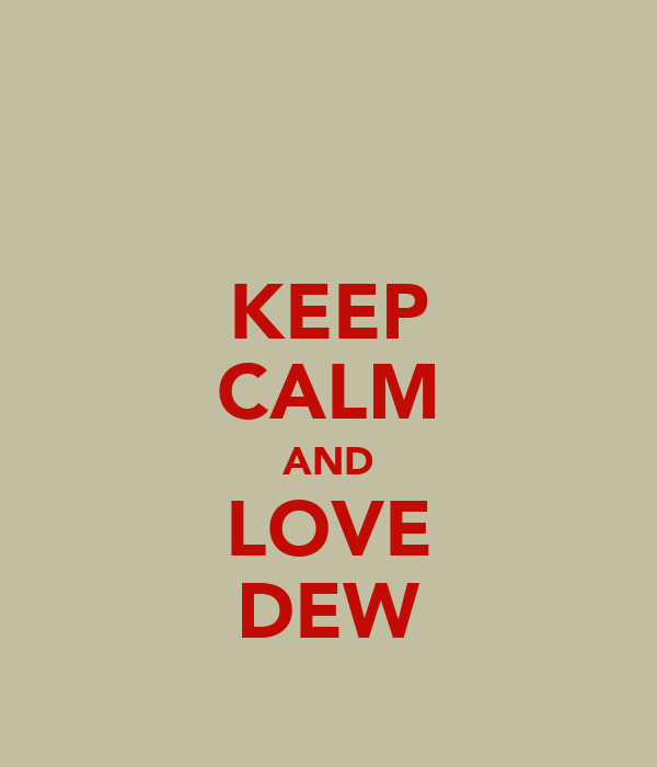 KEEP CALM AND LOVE DEW