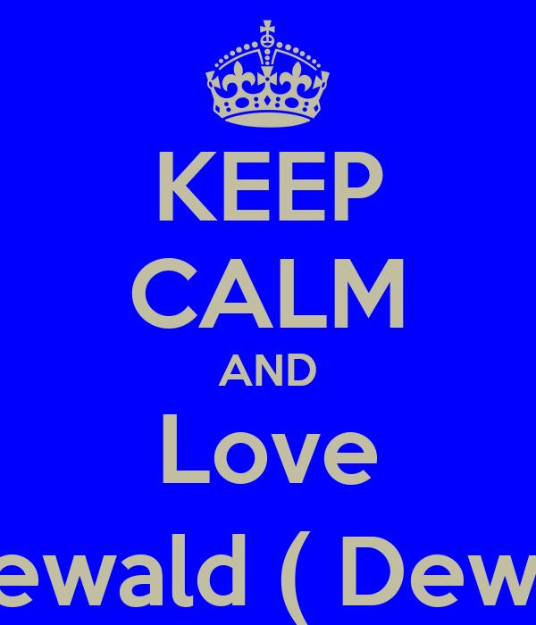 KEEP CALM AND Love Dewald ( Dewi )