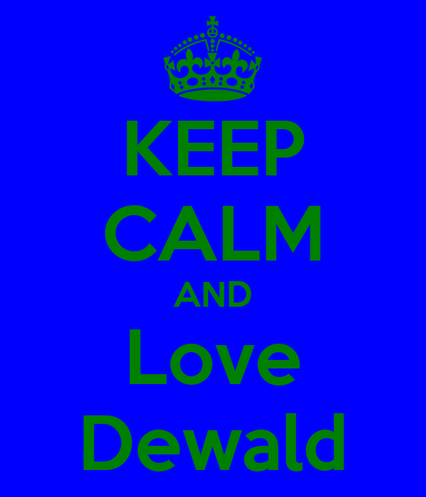 KEEP CALM AND Love Dewald